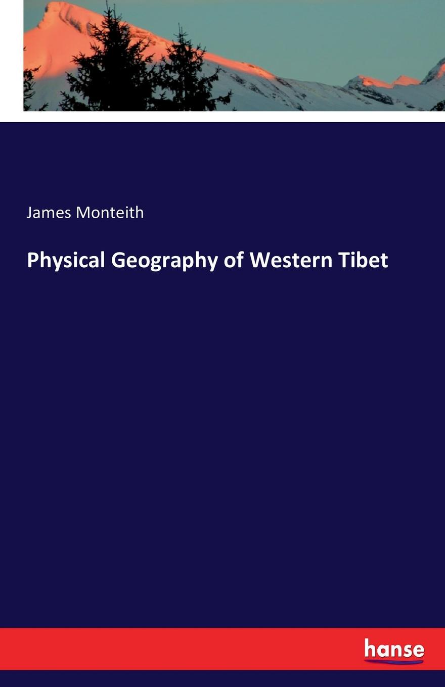 James Monteith Physical Geography of Western Tibet недорого