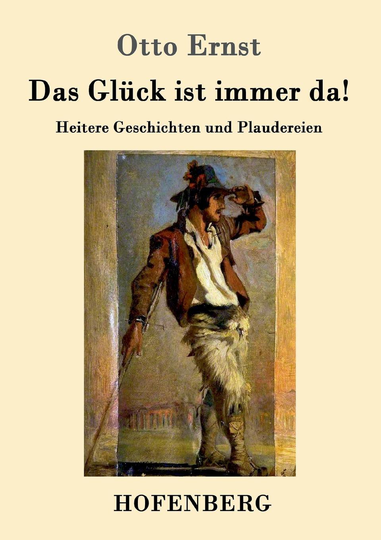 Otto Ernst Das Gluck ist immer da. otto ernst gesund und frohen mutes