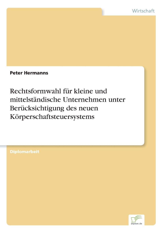 Peter Hermanns Rechtsformwahl fur kleine und mittelstandische Unternehmen unter Berucksichtigung des neuen Korperschaftsteuersystems andrea schlenzig die steuerliche behandlung von mitarbeiterbeteiligungen unter berucksichtigung der staatlichen forderung durch das vermogensbeteiligungsgesetz