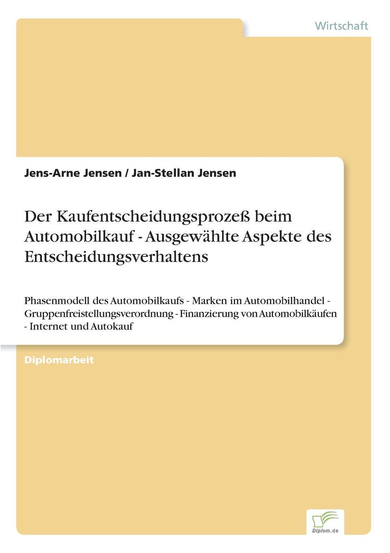 Der Kaufentscheidungsprozess beim Automobilkauf - Ausgewahlte Aspekte des Entscheidungsverhaltens Inhaltsangabe:Einleitung: Diese empirische Diplomarbeit gehР?rt...