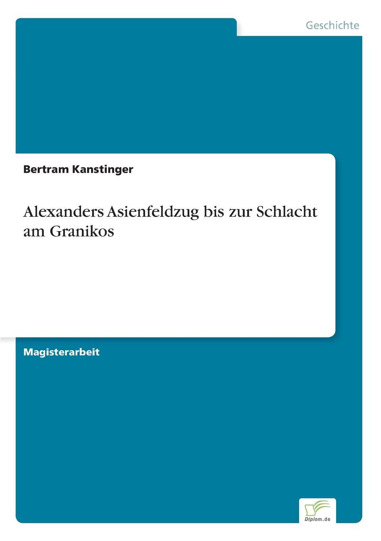 Bertram Kanstinger Alexanders Asienfeldzug bis zur Schlacht am Granikos von wulffen die schlacht bei lodz