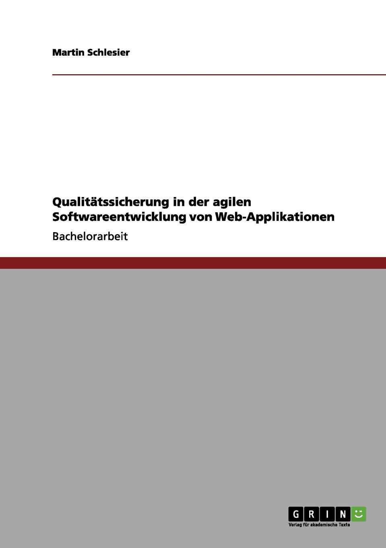 Martin Schlesier Qualitatssicherung in der agilen Softwareentwicklung von Web-Applikationen недорого
