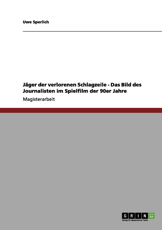 Jager der verlorenen Schlagzeile - Das Bild des Journalisten im Spielfilm der 90er Jahre Magisterarbeit aus dem Jahr 2002 im Fachbereich Medien...