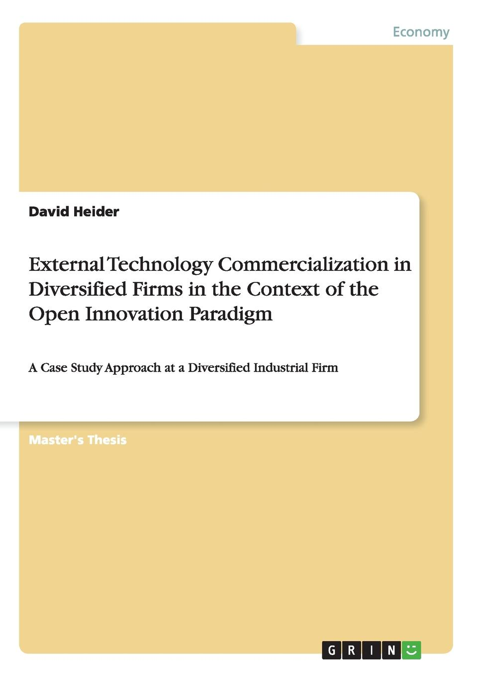 David Heider External Technology Commercialization in Diversified Firms in the Context of the Open Innovation Paradigm knowledge and innovation dilemmas