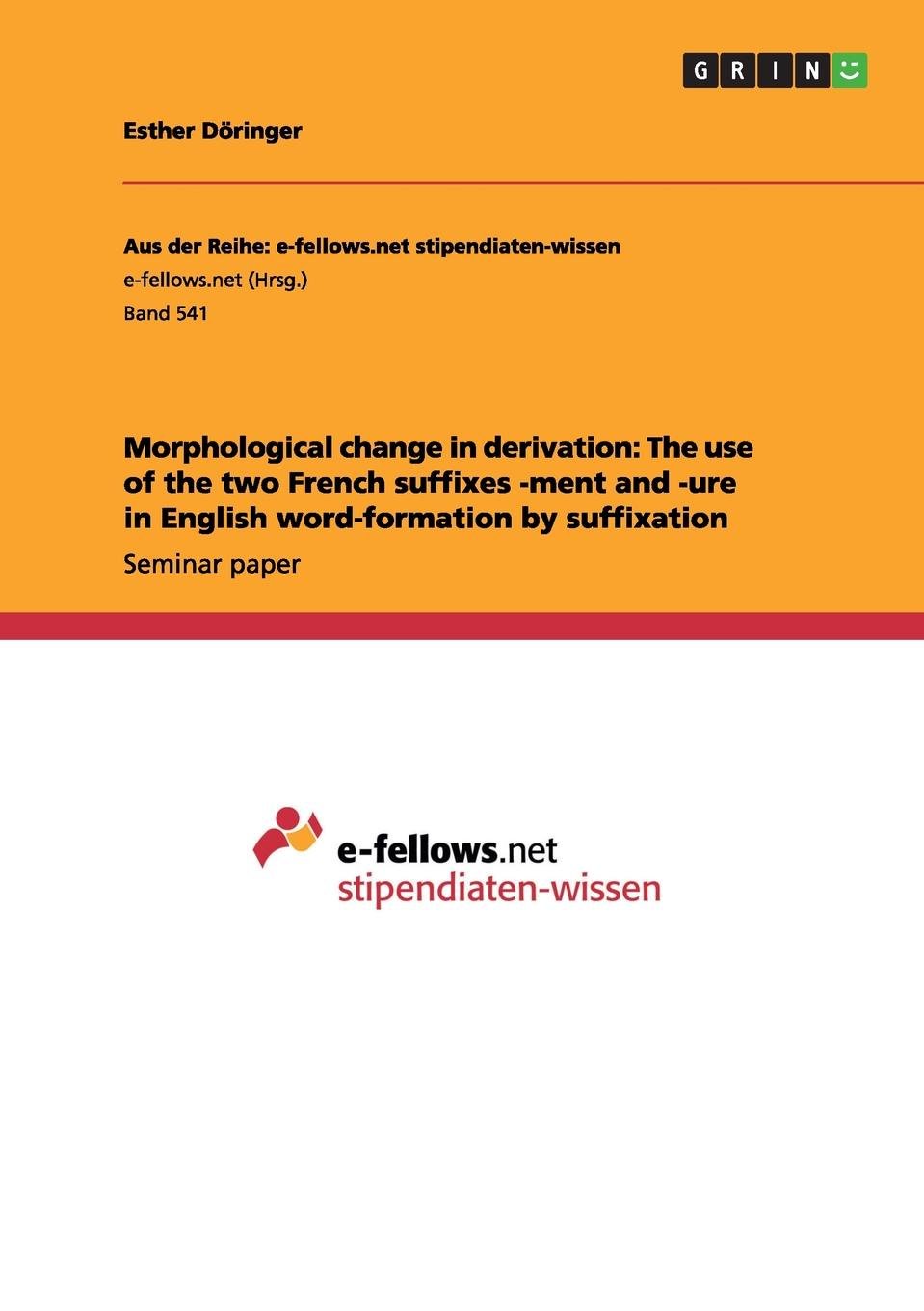 Esther Döringer Morphological change in derivation. The use of the two French suffixes -ment and -ure in English word-formation by suffixation