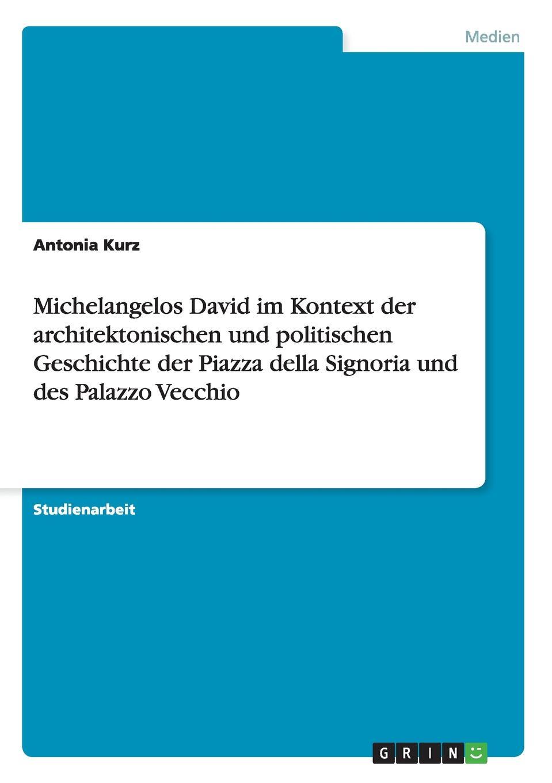 Katharina Berlind Michelangelos David im Kontext der architektonischen und politischen Geschichte der Piazza della Signoria und des Palazzo Vecchio