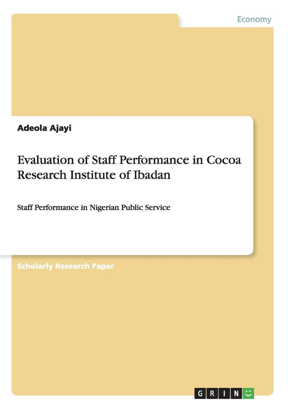 Adeola Ajayi Evaluation of Staff Performance in Cocoa Research Institute of Ibadan girma shimelis muluneh teachers performance appraisal system