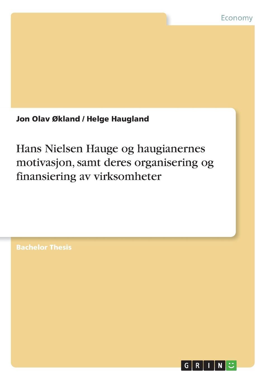 Jon Olav Økland, Helge Haugland Hans Nielsen Hauge og haugianernes motivasjon, samt deres organisering og finansiering av virksomheter цены