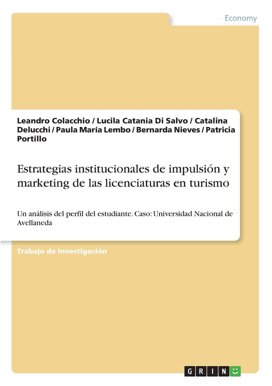 Leandro Colacchio, Lucila Catania Di Salvo, Catalina Delucchi Estrategias institucionales de impulsion y marketing de las licenciaturas enturismo