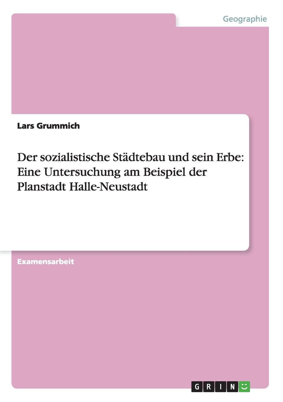 Lars Grummich Der sozialistische Stadtebau und sein Erbe. Eine Untersuchung am Beispiel der Planstadt Halle-Neustadt цена и фото