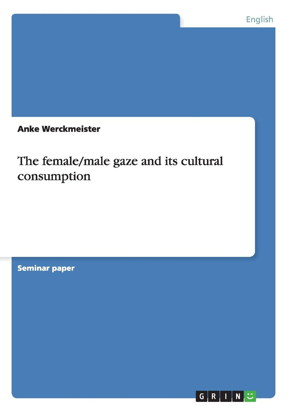 Anke Werckmeister The female/male gaze and its cultural consumption leah dennison do i look funny in this an investigation into the perception and representation of female comedians on the stand up circuit and their audiences
