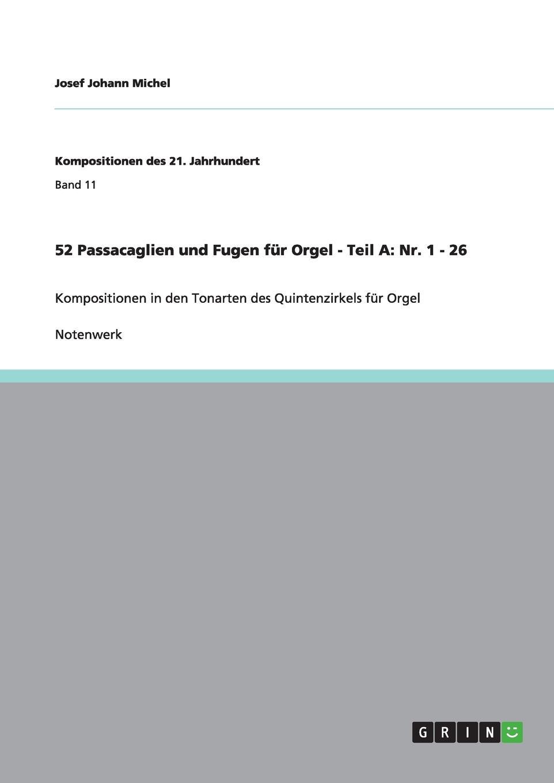 Josef Johann Michel 52 Passacaglien und Fugen fur Orgel - Teil A. Nr. 1 - 26 josef johann michel 52 praludien und fugen funfstimmig fur klavier und querflote teil b nr 27 52