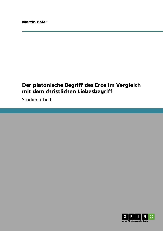 Martin Baier Der platonische Begriff des Eros im Vergleich mit dem christlichen Liebesbegriff недорго, оригинальная цена