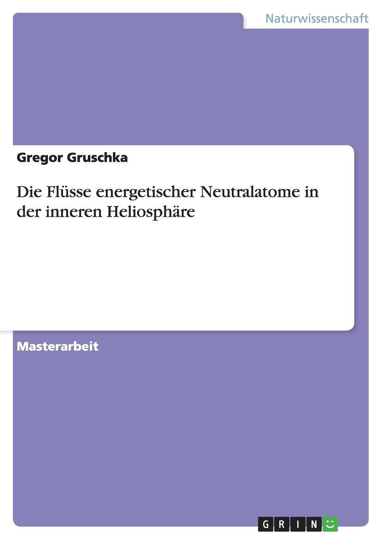 Gregor Gruschka Die Flusse energetischer Neutralatome in der inneren Heliosphare