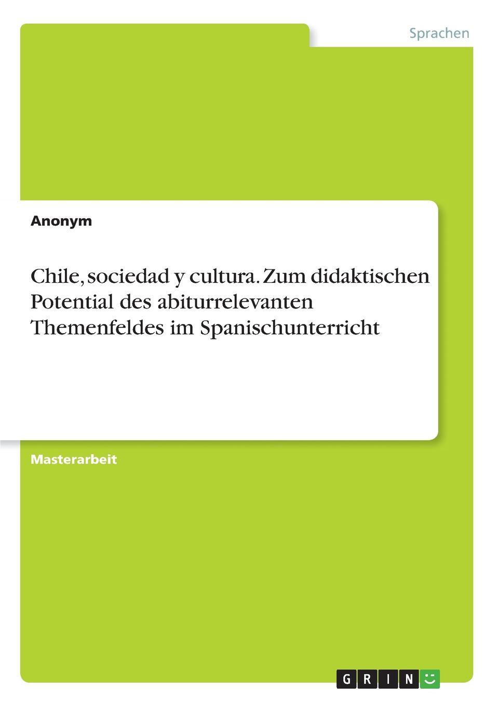 Неустановленный автор Chile, sociedad y cultura. Zum didaktischen Potential des abiturrelevanten Themenfeldes im Spanischunterricht spyair chile
