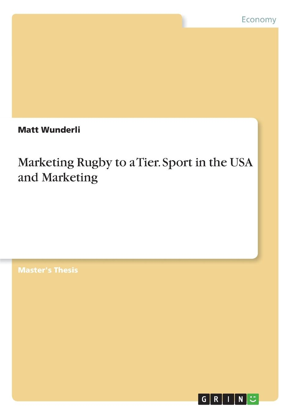 Matt Wunderli Marketing Rugby to a Tier. Sport in the USA and Marketing morphological adaptations specific to rugby players