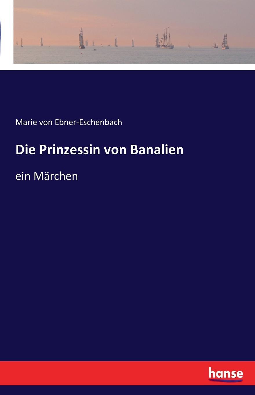 Marie von Ebner-Eschenbach Die Prinzessin von Banalien marie von ebner eschenbach die prinzessin von banalien