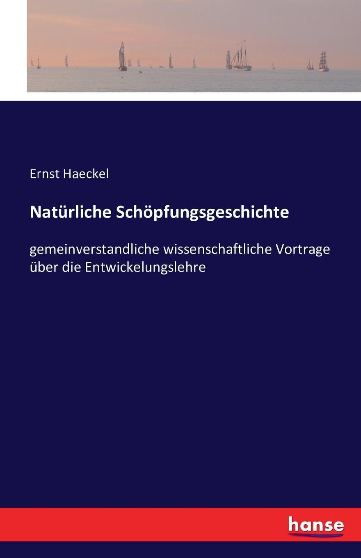 Ernst Haeckel Naturliche Schopfungsgeschichte ernst haeckel gemeinverstandliche vortrage und abhandlungen aus dem gebiete der entwicklungslehre