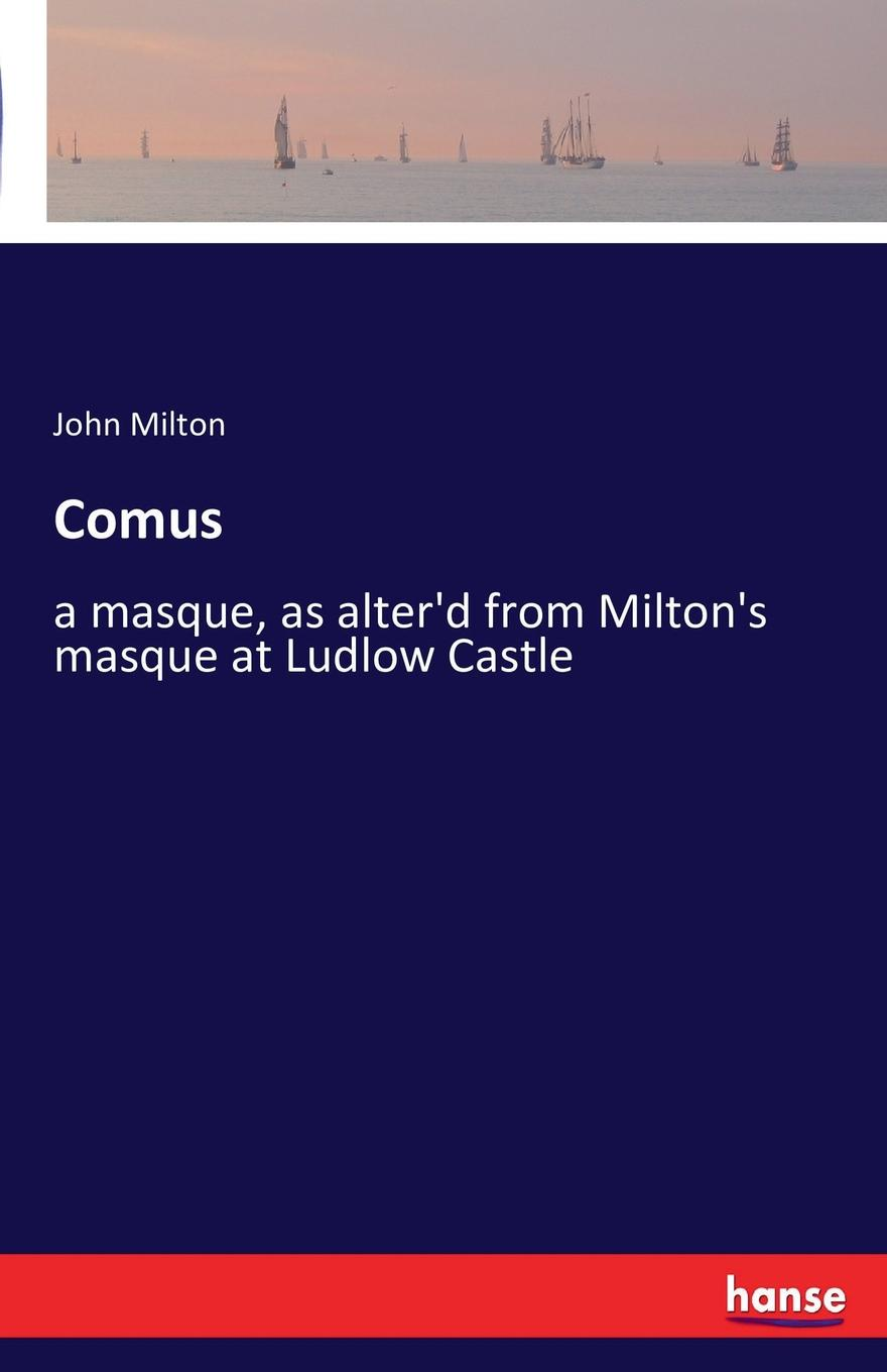 John Milton Comus milton john remarks on johnson s life of milton to which are added milton s tractate of education and areopagitica