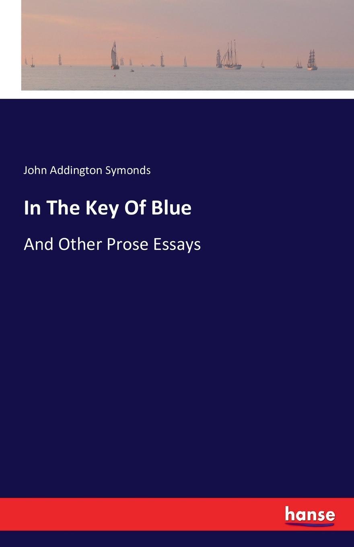 John Addington Symonds In The Key Of Blue john addington symonds the sonnets of michael angelo buonarroti and tommaso campanella