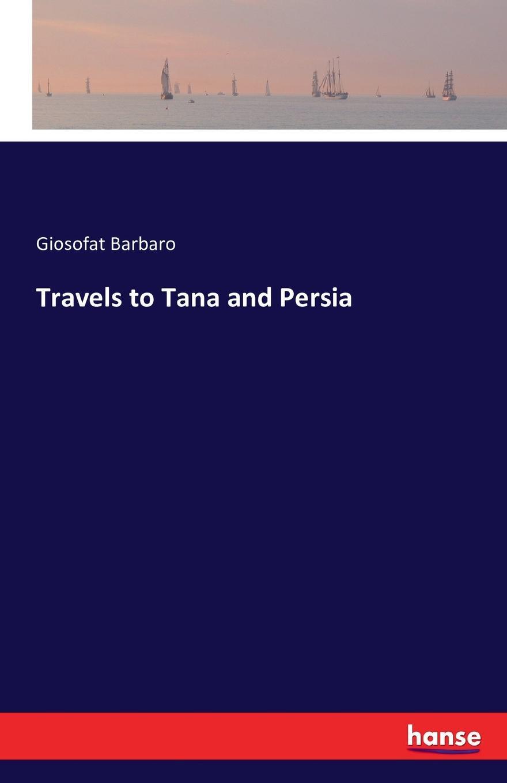 Giosofat Barbaro Travels to Tana and Persia