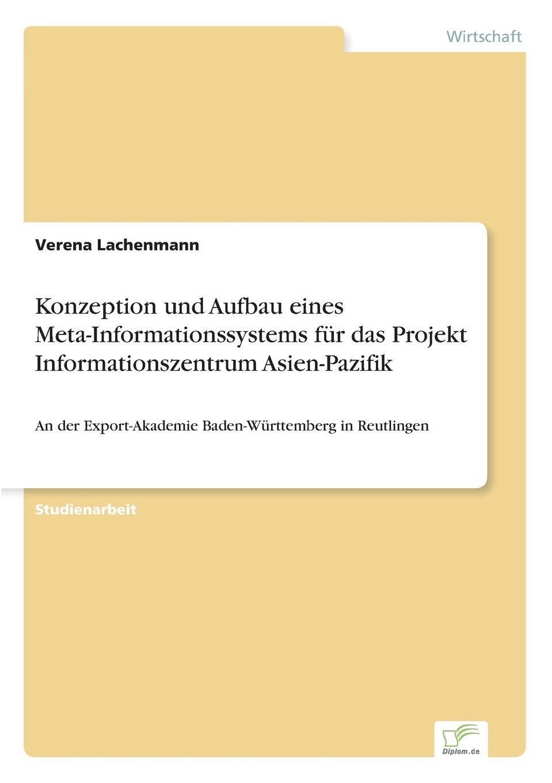 Verena Lachenmann Konzeption und Aufbau eines Meta-Informationssystems fur das Projekt Informationszentrum Asien-Pazifik caraval export