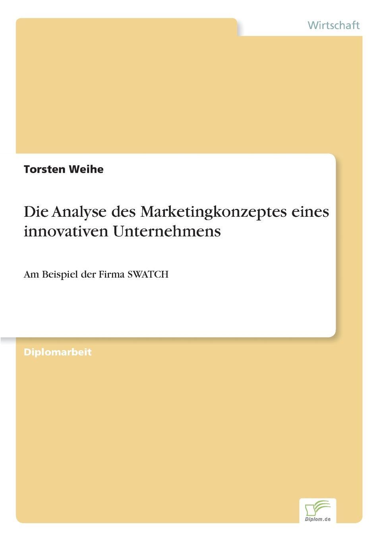 Torsten Weihe Die Analyse des Marketingkonzeptes eines innovativen Unternehmens цена 2017