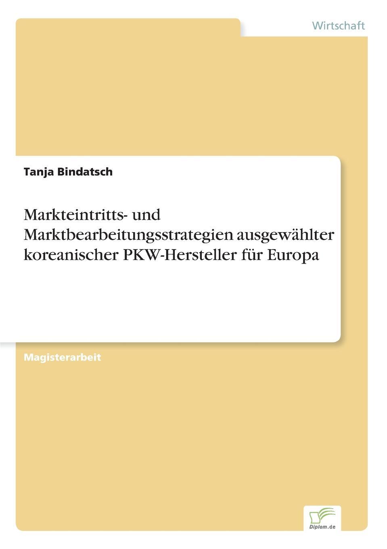Tanja Bindatsch Markteintritts- und Marktbearbeitungsstrategien ausgewahlter koreanischer PKW-Hersteller fur Europa sebastian behrens eine xml basierte integration von unternehmensanwendungen am beispiel der qualitatssicherung in der automobilindustrie