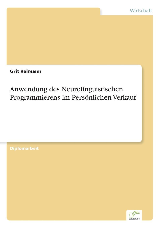 Anwendung des Neurolinguistischen Programmierens im Personlichen Verkauf Inhaltsangabe:Einleitung:Anliegen der Arbeit ist es, die Grundlagen...