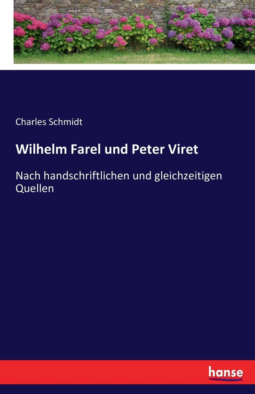 Charles Schmidt Wilhelm Farel und Peter Viret peter roschmann kraftstoffe aus fossilen und regenerativen quellen