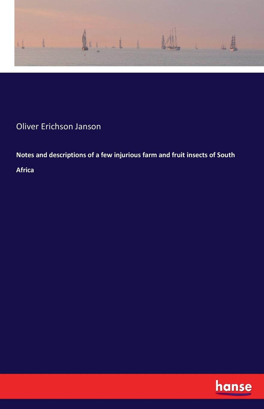 Oliver Erichson Janson Notes and descriptions of a few injurious farm and fruit insects of South Africa george a robertson notes on africa