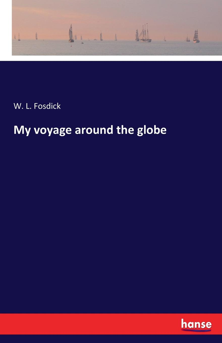 W. L. Fosdick My voyage around the globe цена