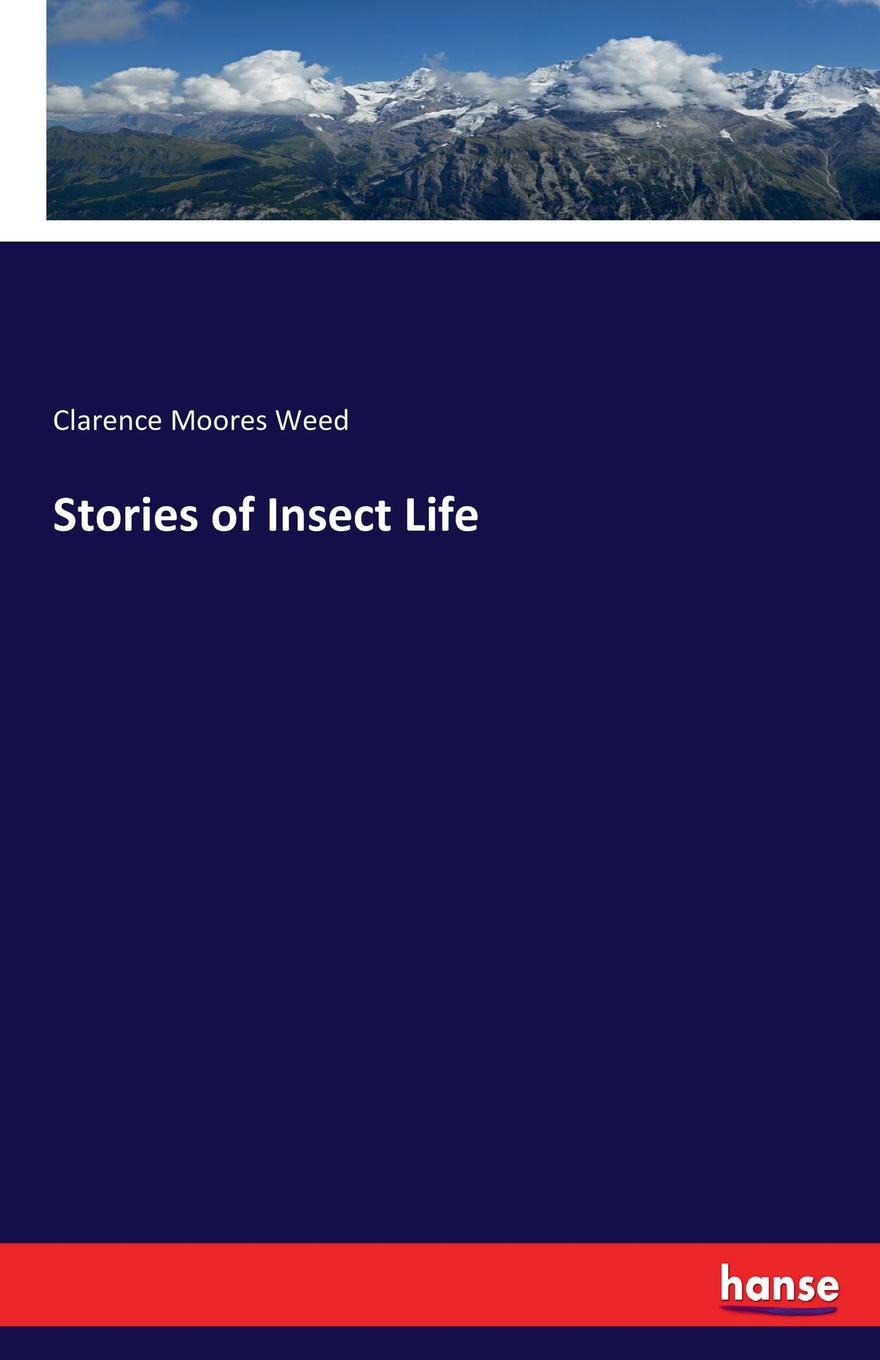 Clarence Moores Weed Stories of Insect Life making stories law literature life