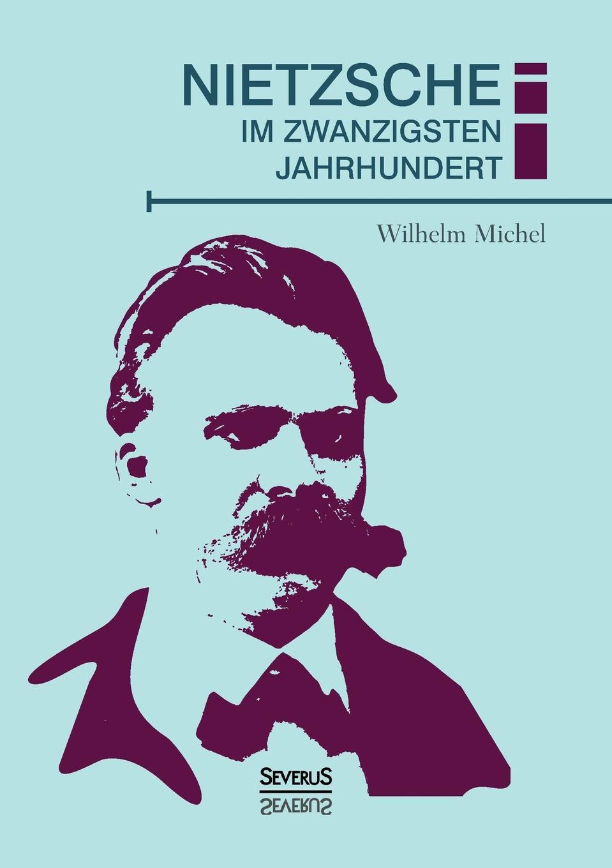 Wilhelm Michel Nietzsche im zwanzigsten Jahrhundert tim habura nietzsches konzeption des ubermenschen