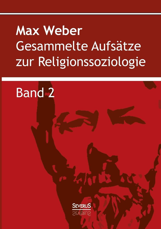 Max Weber Gesammelte Aufsatze zur Religionssoziologie. Band 2 der grune max 3 lehrbuch 3