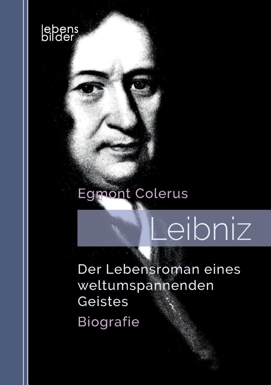 Egmont Colerus Leibniz. Der Lebensroman eines weltumspannenden Geistes. Biografie die besten party hits aller zeiten