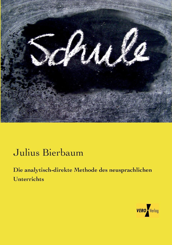 Julius Bierbaum Die Analytisch-Direkte Methode Des Neusprachlichen Unterrichts julius hauer die fordermaschinen der bergwerke classic reprint