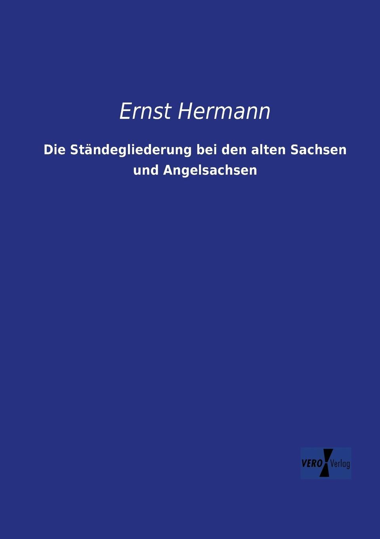 Ernst Hermann Die Standegliederung Bei Den Alten Sachsen Und Angelsachsen hermann ortloff die mittelstandsbewegung und konsumvereine classic reprint
