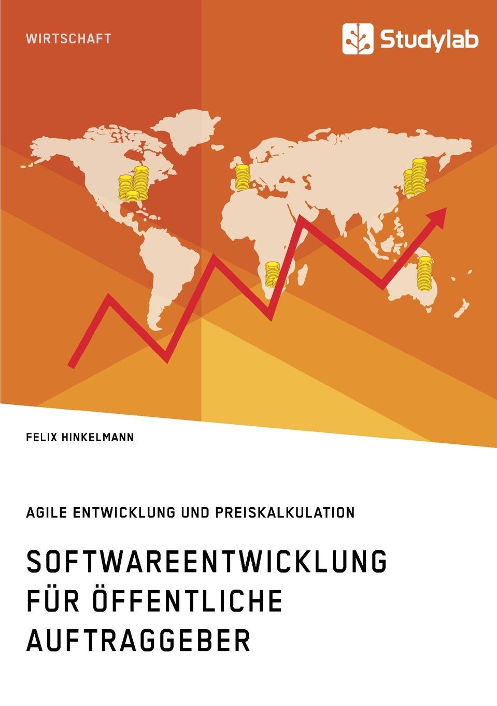 Felix Hinkelmann Softwareentwicklung fur offentliche Auftraggeber. Agile Entwicklung und Preiskalkulation недорого