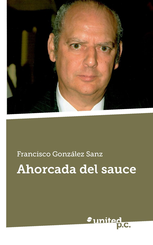 Francisco González Sanz Ahorcada del sauce francisco garcía gonzález proxima estacion el cielo tapa blanca
