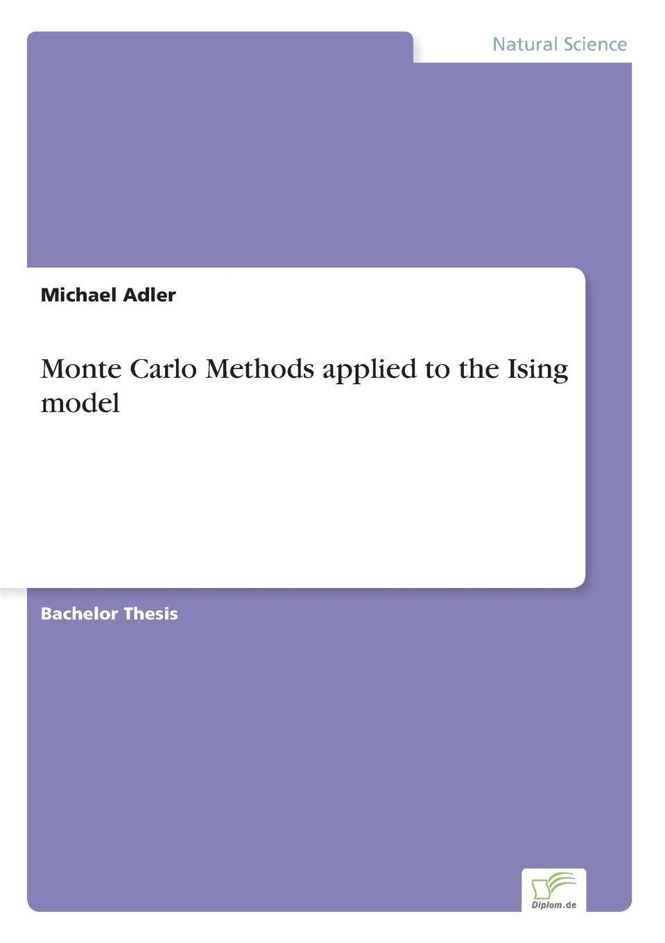 Michael Adler Monte Carlo Methods applied to the Ising model cho w s to stochastic structural dynamics application of finite element methods