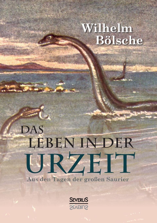 Wilhelm Bölsche Das Leben der Urzeit. Aus den Tagen der grossen Saurier wilhelm bölsche von wundern und tieren