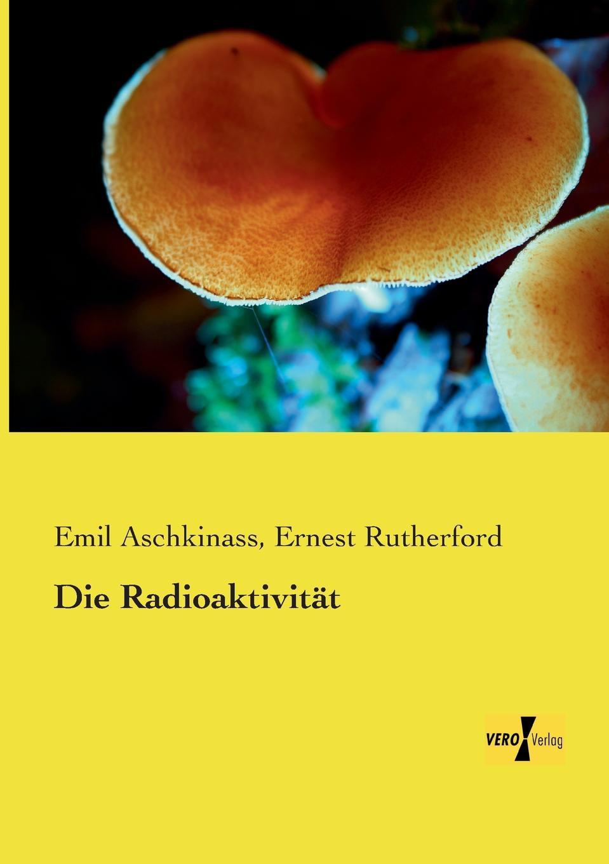 Emil Aschkinass, Ernest Rutherford Die Radioaktivitat mark rutherford s deliverance