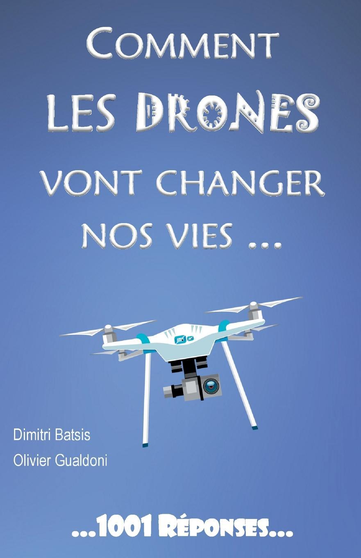 Dimitri Batsis, Olivier Gualdoni Comment les drones vont changer nos vies... l aubaine