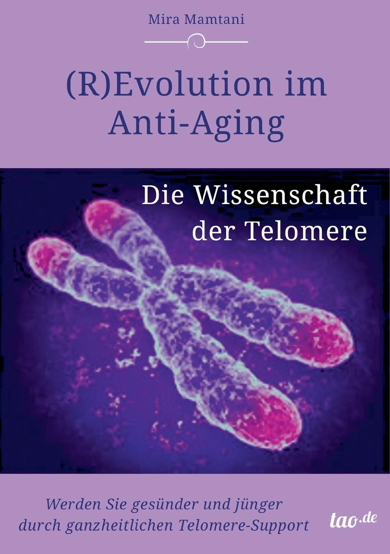 Mira Mira Mamtani. (R)Evolution im Anti-Aging. Die Wissenschaft  der Telomere