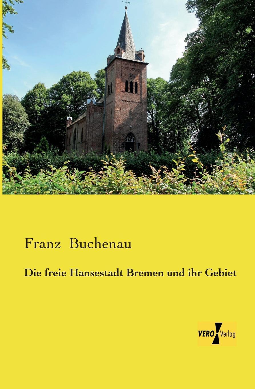 цена на Franz Buchenau Die Freie Hansestadt Bremen Und Ihr Gebiet