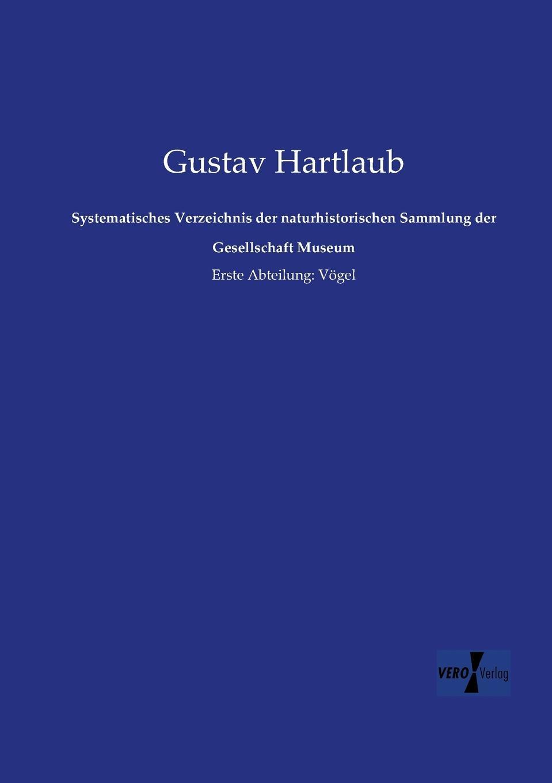 Gustav Hartlaub Systematisches Verzeichnis Der Naturhistorischen Sammlung Der Gesellschaft Museum