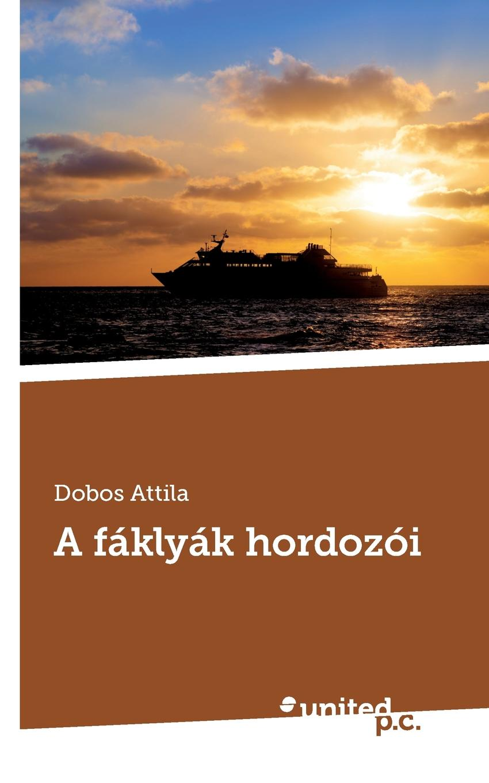 Dobos Attila A faklyak hordozoi attila