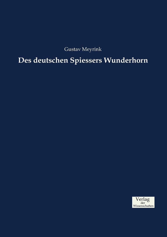 Gustav Meyrink Des deutschen Spiessers Wunderhorn