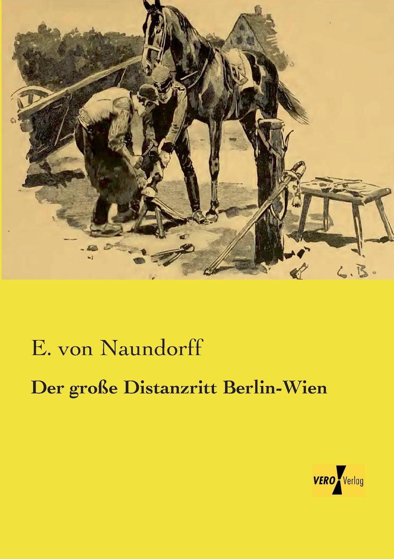 E. Von Naundorff Der Grosse Distanzritt Berlin-Wien ensemble wien berlin ensemble wien berlin louis spohr nonette bohuslav martinu nonetto
